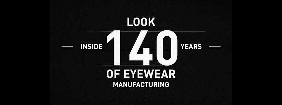 140 years of eyewear manufacturing